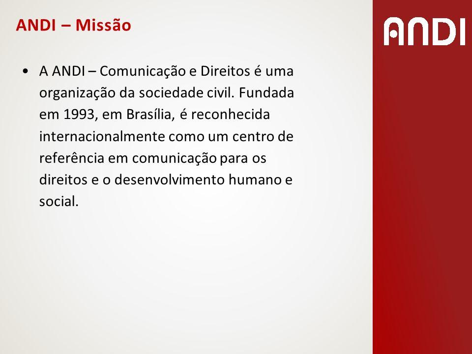 ANDI – Missão A ANDI – Comunicação e Direitos é uma organização da sociedade civil. Fundada em 1993, em Brasília, é reconhecida internacionalmente com