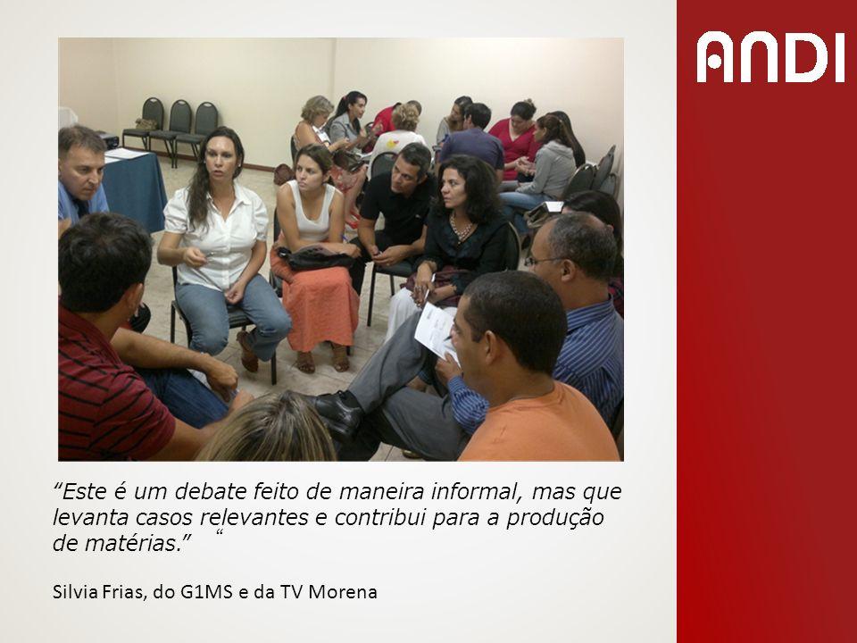 Este é um debate feito de maneira informal, mas que levanta casos relevantes e contribui para a produção de matérias. Silvia Frias, do G1MS e da TV Mo