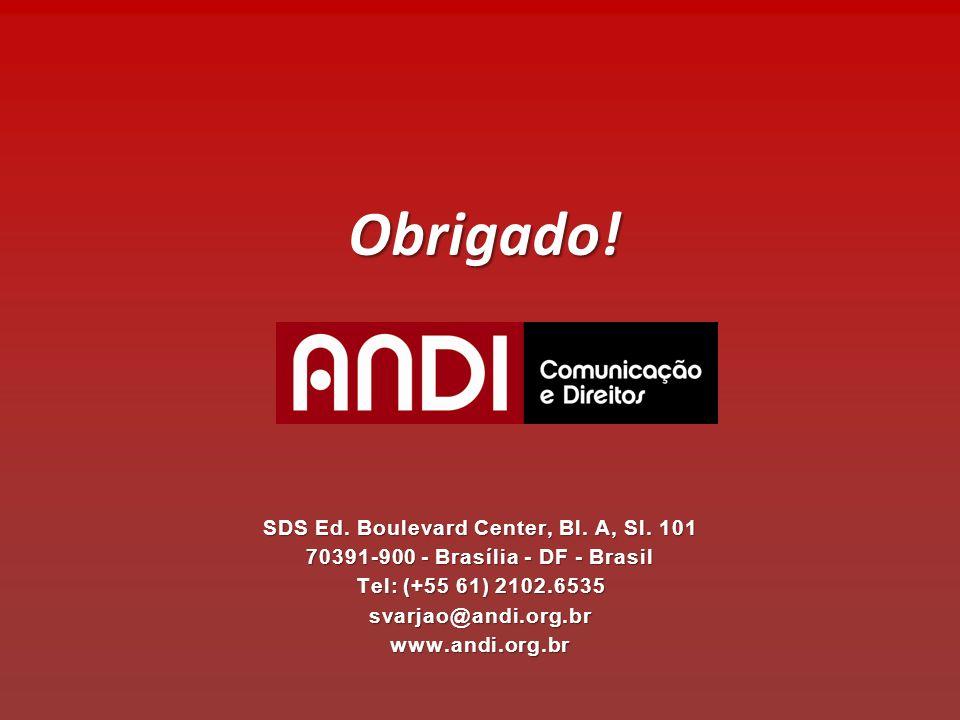 SDS Ed. Boulevard Center, Bl. A, Sl. 101 70391-900 - Brasília - DF - Brasil Tel: (+55 61) 2102.6535 svarjao@andi.org.br www.andi.org.br Obrigado!