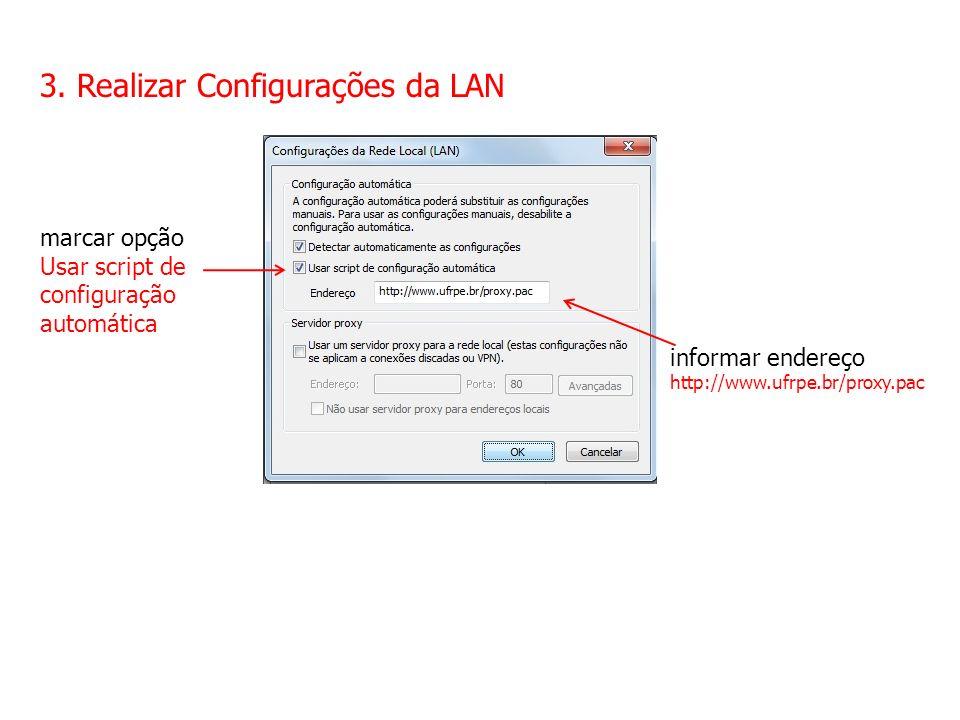 3. Realizar Configurações da LAN marcar opção Usar script de configuração automática informar endereço http://www.ufrpe.br/proxy.pac
