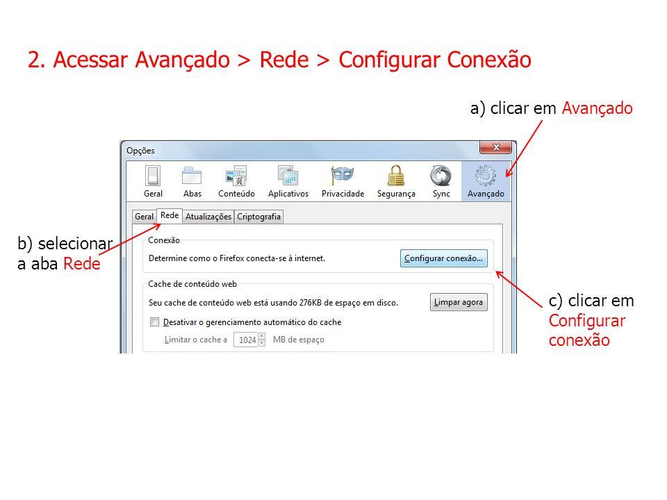 2. Acessar Avançado > Rede > Configurar Conexão b) selecionar a aba Rede c) clicar em Configurar conexão a) clicar em Avançado
