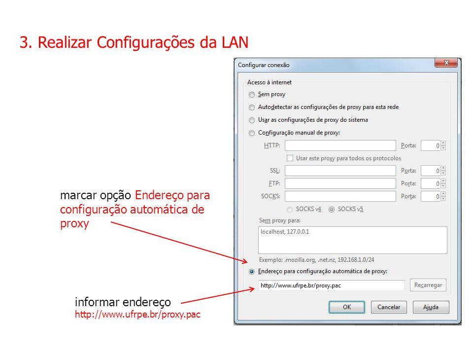 3. Realizar Configurações da LAN marcar opção Endereço para configuração automática de proxy informar endereço http://www.ufrpe.br/proxy.pac