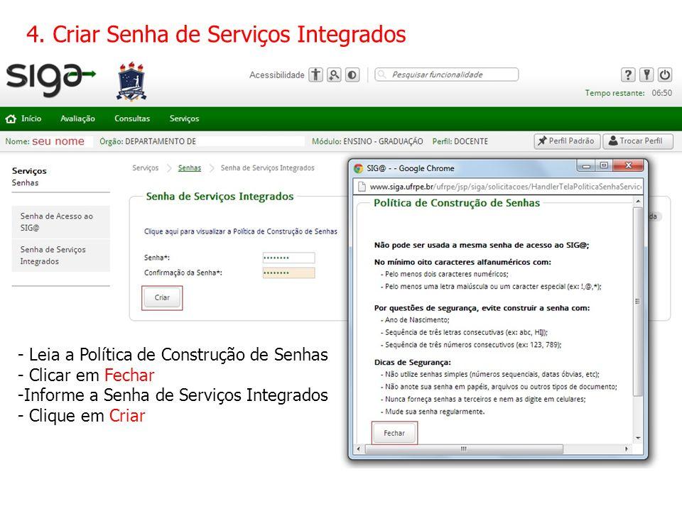 4. Criar Senha de Serviços Integrados - Leia a Política de Construção de Senhas - Clicar em Fechar -Informe a Senha de Serviços Integrados - Clique em