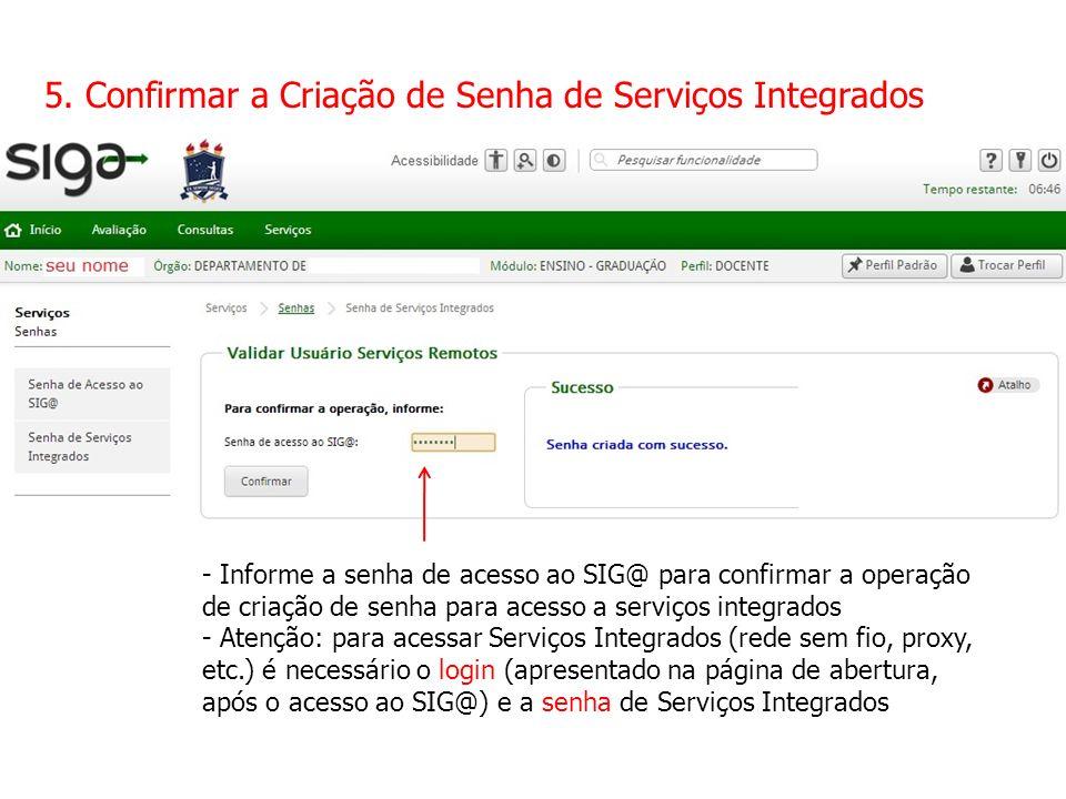 5. Confirmar a Criação de Senha de Serviços Integrados - Informe a senha de acesso ao SIG@ para confirmar a operação de criação de senha para acesso a
