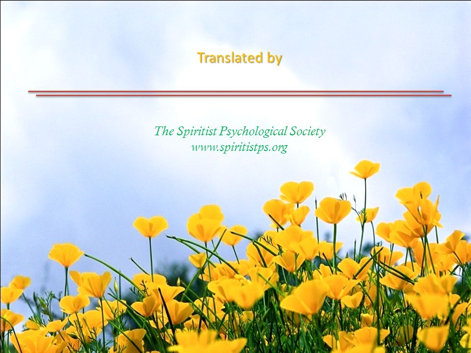 Translated by Translated by The Spiritist Psychological Society www.spiritistps.org