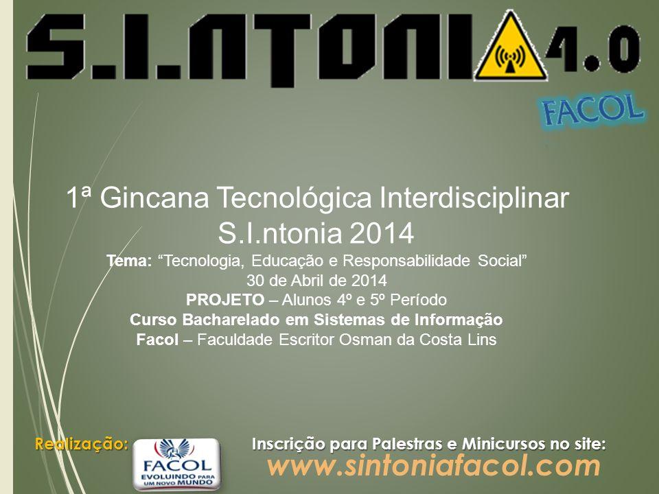 1ª Gincana Tecnológica Interdisciplinar S.I.ntonia 2014 Tema: Tecnologia, Educação e Responsabilidade Social 30 de Abril de 2014 PROJETO – Alunos 4º e