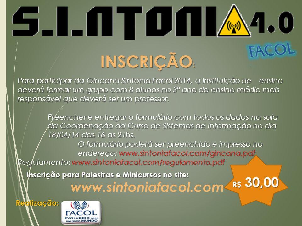 R$ 30,00 INSCRIÇÃO : Para participar da Gincana Sintonia Facol 2014, a instituição de ensino deverá formar um grupo com 8 alunos no 3º ano do ensino m