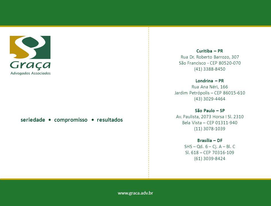 www.graca.adv.br Curitiba – PR Rua Dr. Roberto Barrozo, 307 São Francisco - CEP 80520-070 (41) 3388-8450 Londrina – PR Rua Ana Néri, 166 Jardim Petróp