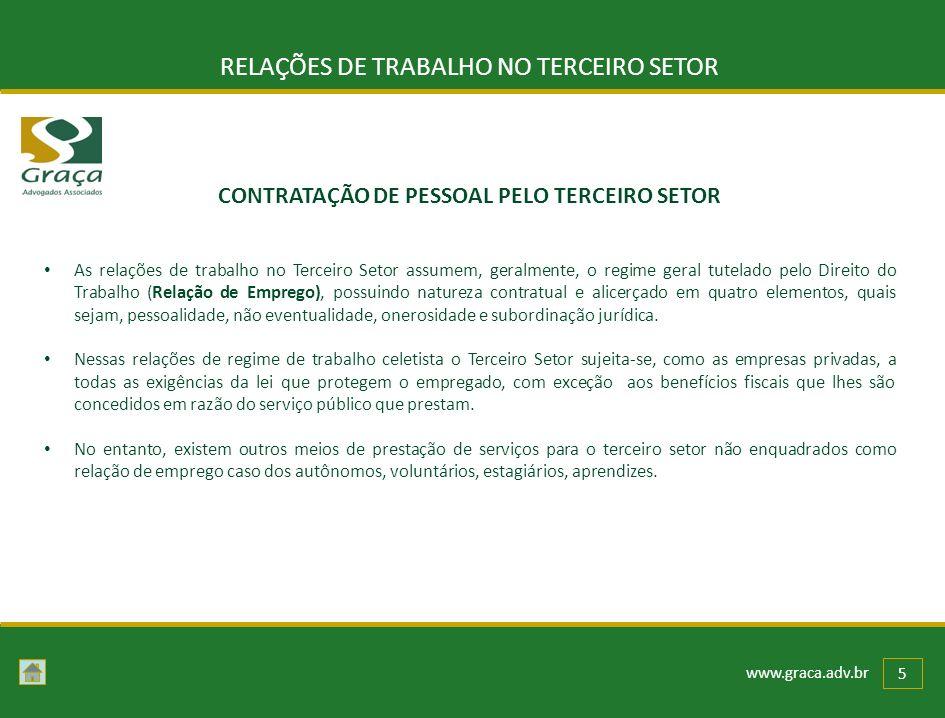 www.graca.adv.br 5 RELAÇÕES DE TRABALHO NO TERCEIRO SETOR As relações de trabalho no Terceiro Setor assumem, geralmente, o regime geral tutelado pelo