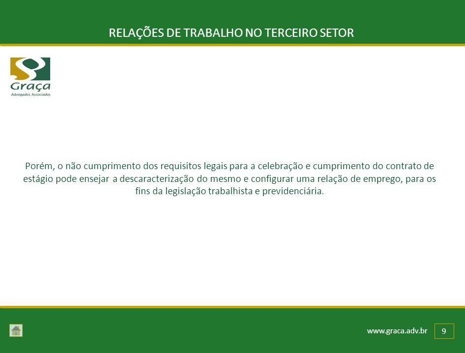 www.graca.adv.br 9 RELAÇÕES DE TRABALHO NO TERCEIRO SETOR Porém, o não cumprimento dos requisitos legais para a celebração e cumprimento do contrato d