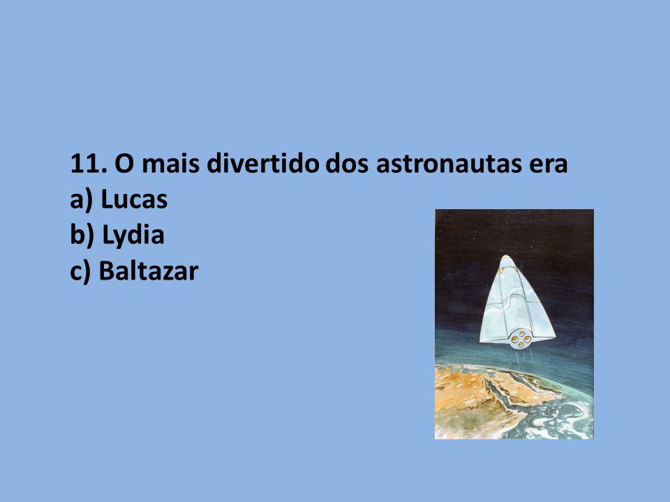 11. O mais divertido dos astronautas era a) Lucas b) Lydia c) Baltazar