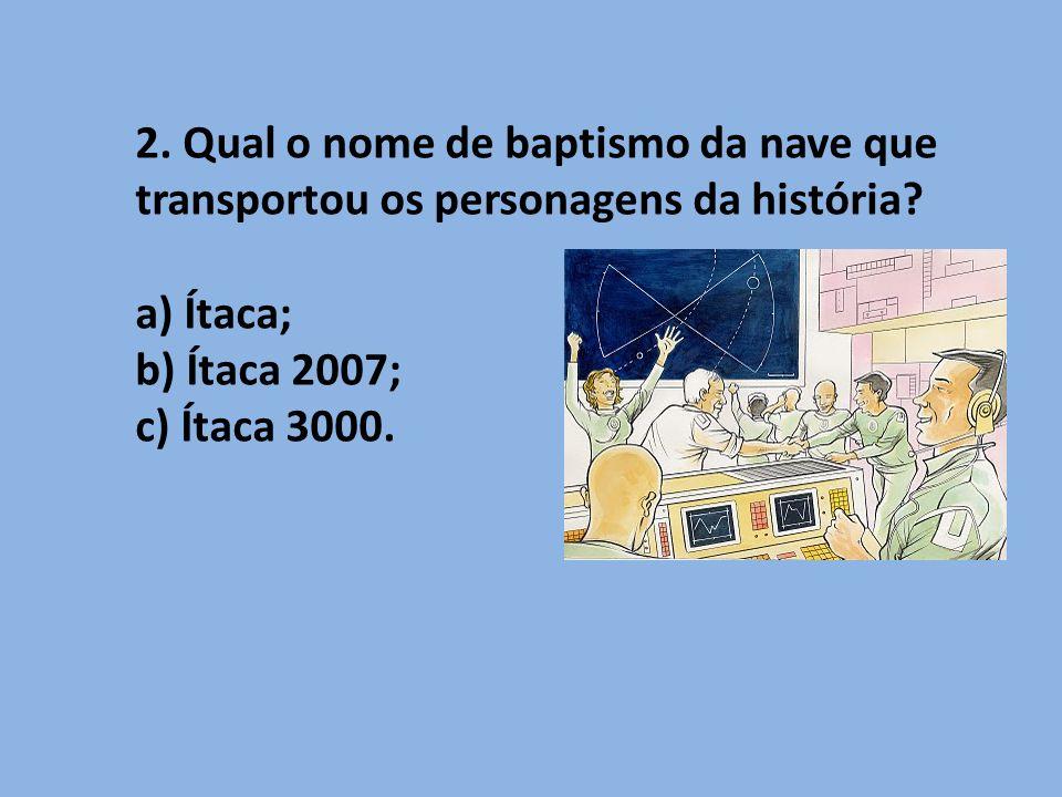 2.Qual o nome de baptismo da nave que transportou os personagens da história.
