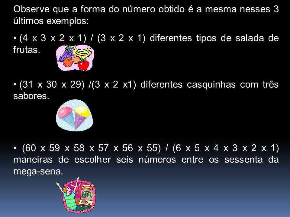 Observe que a forma do número obtido é a mesma nesses 3 últimos exemplos: (4 x 3 x 2 x 1) / (3 x 2 x 1) diferentes tipos de salada de frutas.