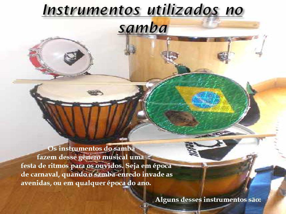 Os instrumentos do samba fazem desse gênero musical uma festa de ritmos para os ouvidos. Seja em época de carnaval, quando o samba-enredo invade as av