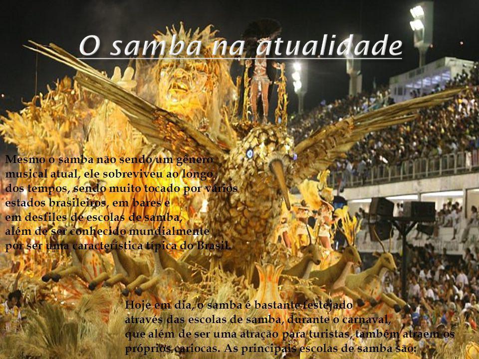 Hoje em dia, o samba é bastante festejado através das escolas de samba, durante o carnaval, que além de ser uma atração para turistas, também atraem o