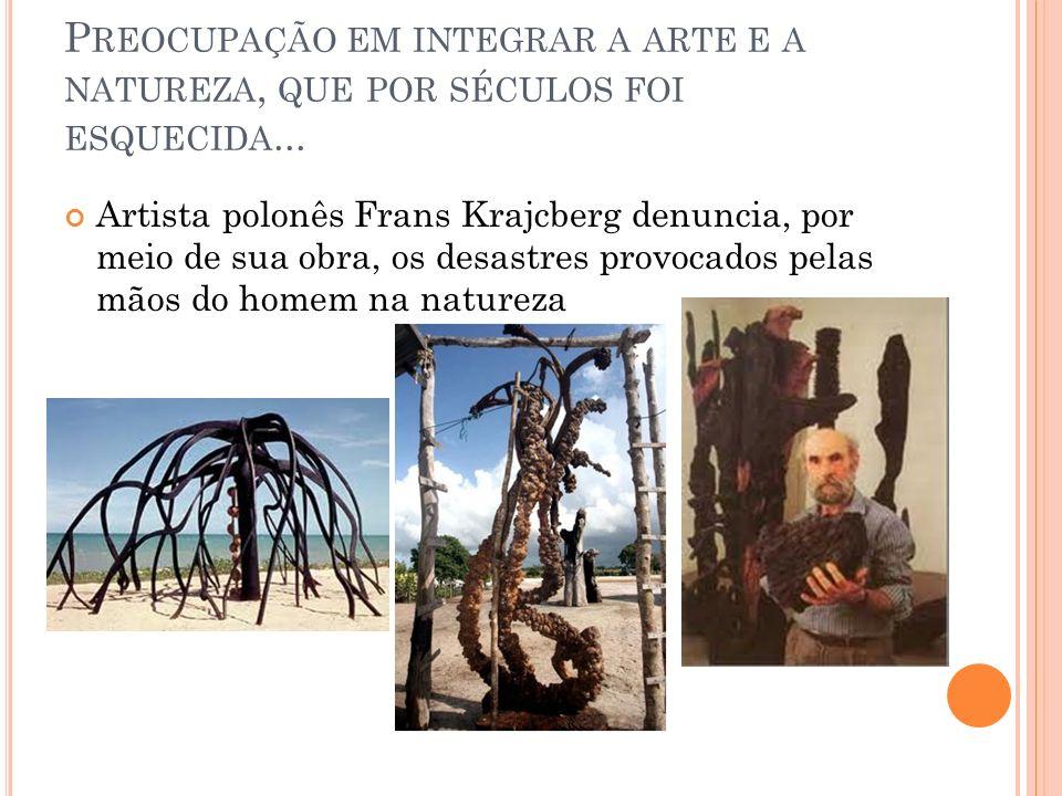 P REOCUPAÇÃO EM INTEGRAR A ARTE E A NATUREZA, QUE POR SÉCULOS FOI ESQUECIDA... Artista polonês Frans Krajcberg denuncia, por meio de sua obra, os desa
