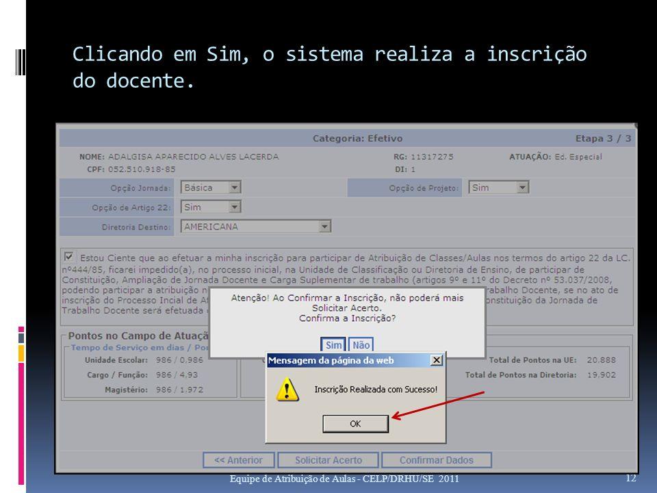 Clicando em Sim, o sistema realiza a inscrição do docente. Equipe de Atribuição de Aulas - CELP/DRHU/SE 2011 12