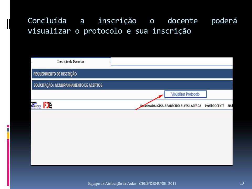 Concluída a inscrição o docente poderá visualizar o protocolo e sua inscrição Equipe de Atribuição de Aulas - CELP/DRHU/SE 2011 13