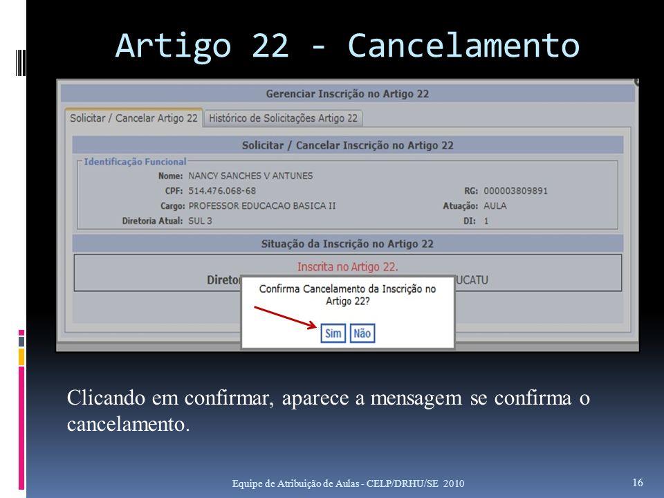 Artigo 22 - Cancelamento Equipe de Atribuição de Aulas - CELP/DRHU/SE 2010 16 Clicando em confirmar, aparece a mensagem se confirma o cancelamento.