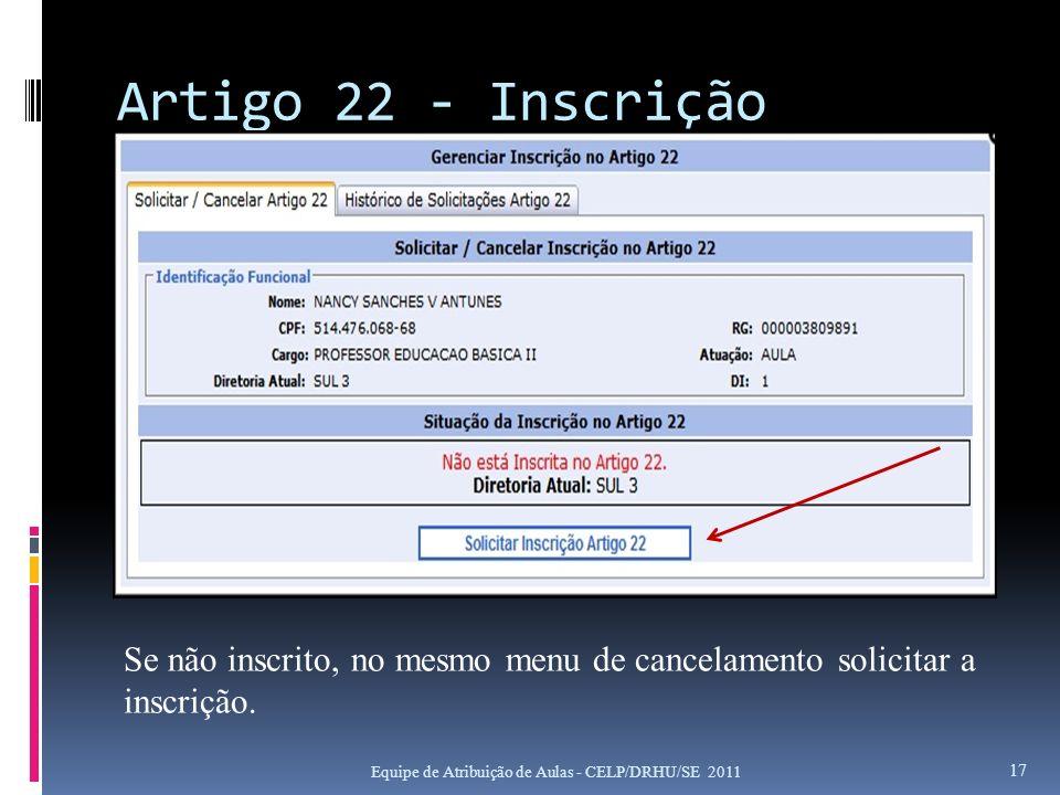 Artigo 22 - Inscrição Equipe de Atribuição de Aulas - CELP/DRHU/SE 2011 17 Se não inscrito, no mesmo menu de cancelamento solicitar a inscrição.