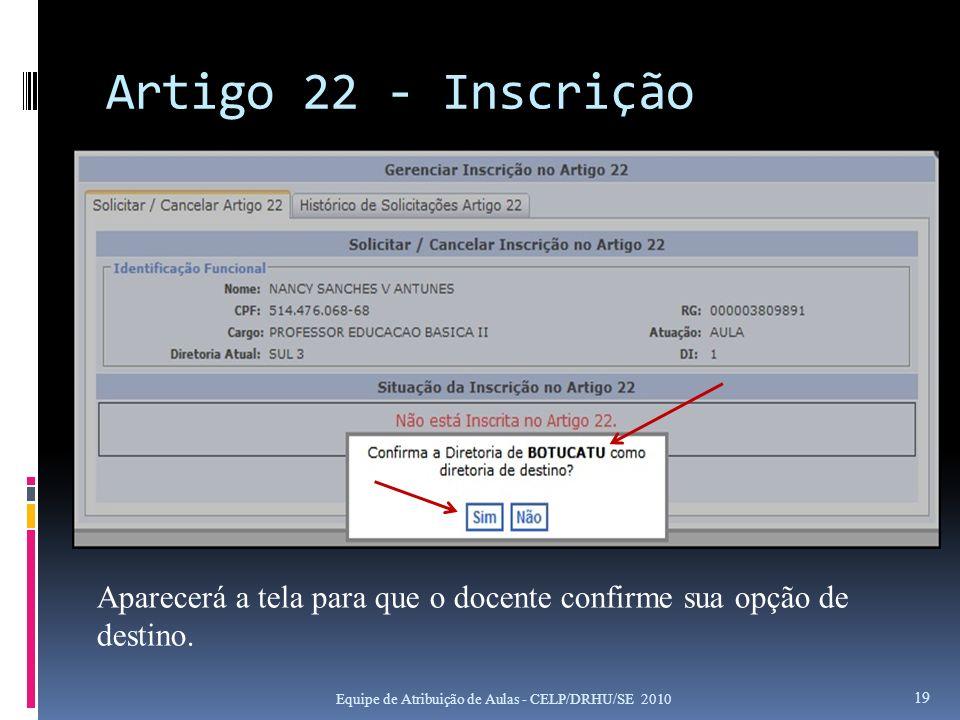 Artigo 22 - Inscrição Equipe de Atribuição de Aulas - CELP/DRHU/SE 2010 19 Aparecerá a tela para que o docente confirme sua opção de destino.