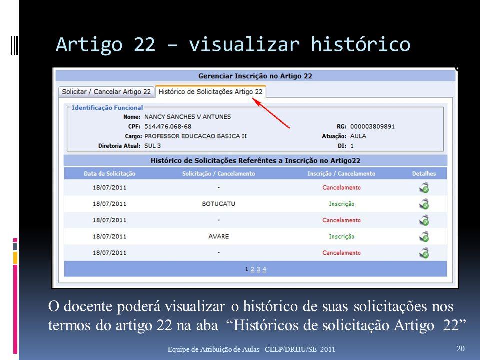 Artigo 22 – visualizar histórico Equipe de Atribuição de Aulas - CELP/DRHU/SE 2011 20 O docente poderá visualizar o histórico de suas solicitações nos