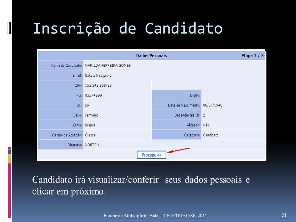 Inscrição de Candidato Equipe de Atribuição de Aulas - CELP/DRHU/SE 2011 21 Candidato irá visualizar/conferir seus dados pessoais e clicar em próximo.