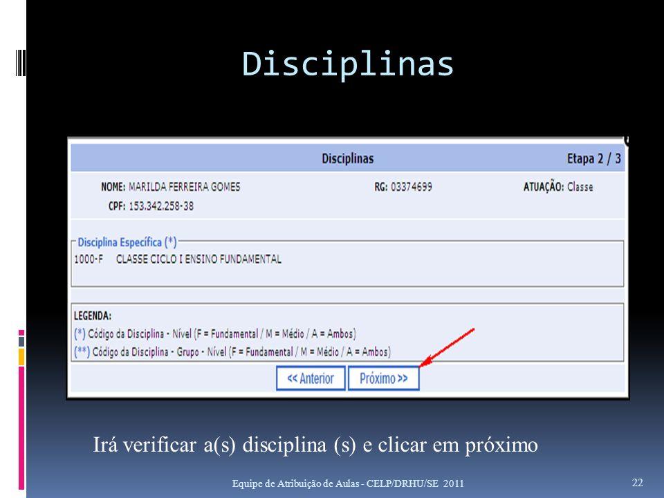 Disciplinas Equipe de Atribuição de Aulas - CELP/DRHU/SE 2011 22 Irá verificar a(s) disciplina (s) e clicar em próximo