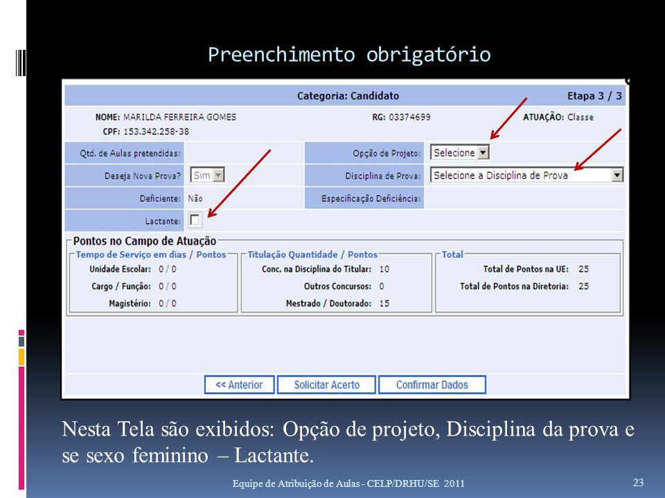 Preenchimento obrigatório Equipe de Atribuição de Aulas - CELP/DRHU/SE 2011 23 Nesta Tela são exibidos: Opção de projeto, Disciplina da prova e se sex