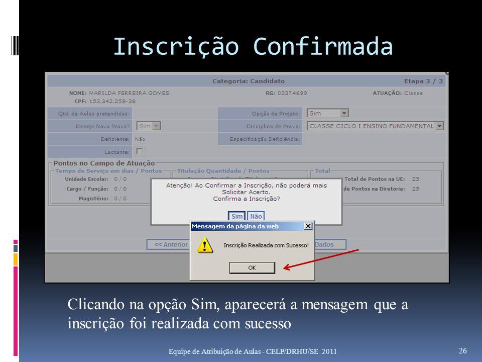 Inscrição Confirmada Equipe de Atribuição de Aulas - CELP/DRHU/SE 2011 26 Clicando na opção Sim, aparecerá a mensagem que a inscrição foi realizada co