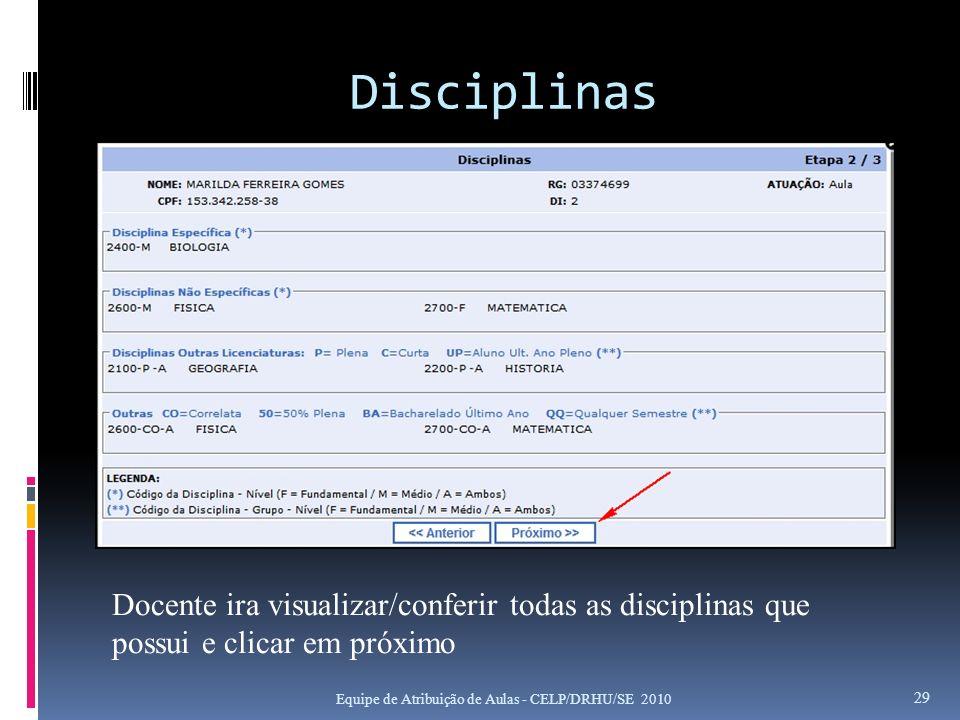 Disciplinas Equipe de Atribuição de Aulas - CELP/DRHU/SE 2010 29 Docente ira visualizar/conferir todas as disciplinas que possui e clicar em próximo