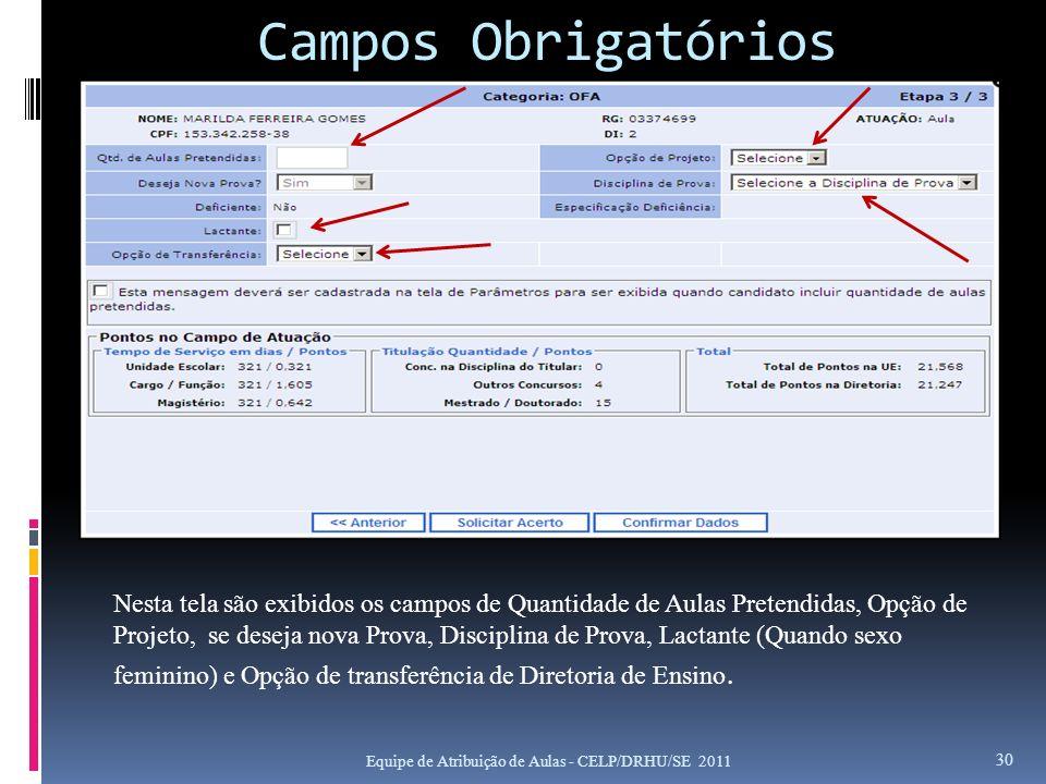 Campos Obrigatórios Equipe de Atribuição de Aulas - CELP/DRHU/SE 2011 30 Nesta tela são exibidos os campos de Quantidade de Aulas Pretendidas, Opção d