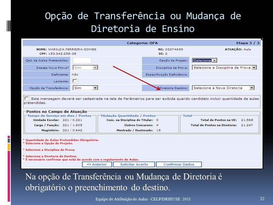 Opção de Transferência ou Mudança de Diretoria de Ensino Equipe de Atribuição de Aulas - CELP/DRHU/SE 2011 32 Na opção de Transferência ou Mudança de