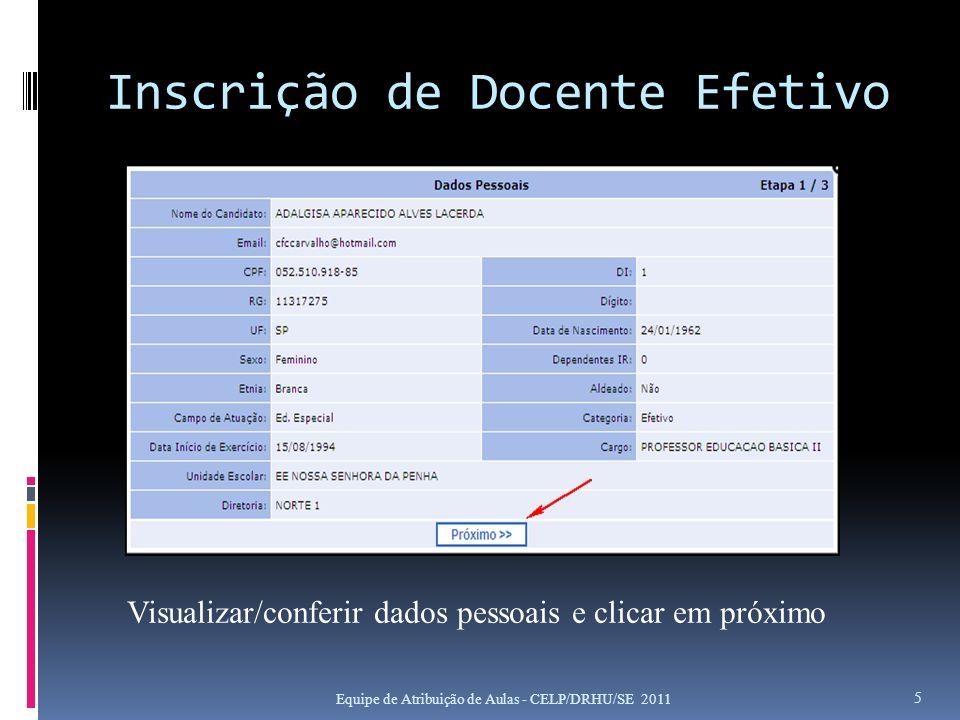 Inscrição de Docente Efetivo Equipe de Atribuição de Aulas - CELP/DRHU/SE 2011 5 Visualizar/conferir dados pessoais e clicar em próximo