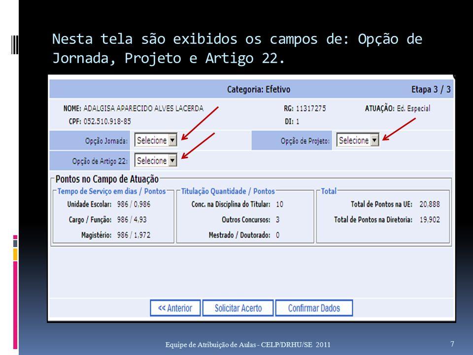 Nesta tela são exibidos os campos de: Opção de Jornada, Projeto e Artigo 22. Equipe de Atribuição de Aulas - CELP/DRHU/SE 2011 7