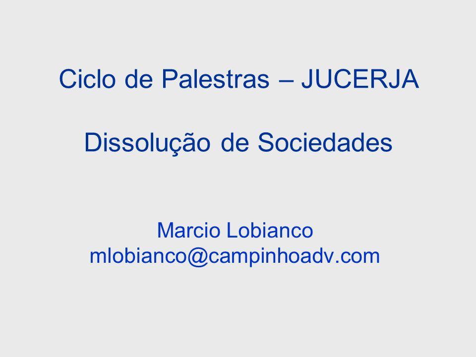 Ciclo de Palestras – JUCERJA Dissolução de Sociedades Marcio Lobianco mlobianco@campinhoadv.com