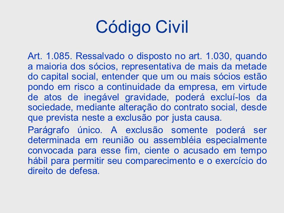 Código Civil Art. 1.085. Ressalvado o disposto no art. 1.030, quando a maioria dos sócios, representativa de mais da metade do capital social, entende