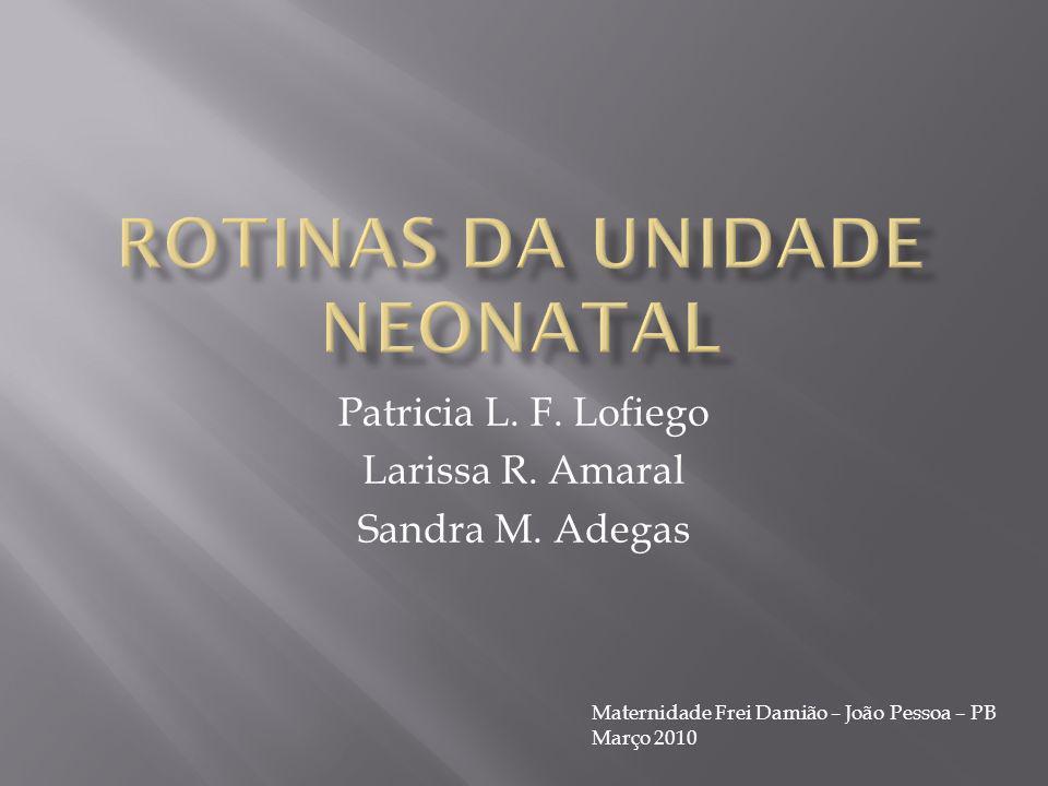 Patricia L. F. Lofiego Larissa R. Amaral Sandra M. Adegas Maternidade Frei Damião – João Pessoa – PB Março 2010