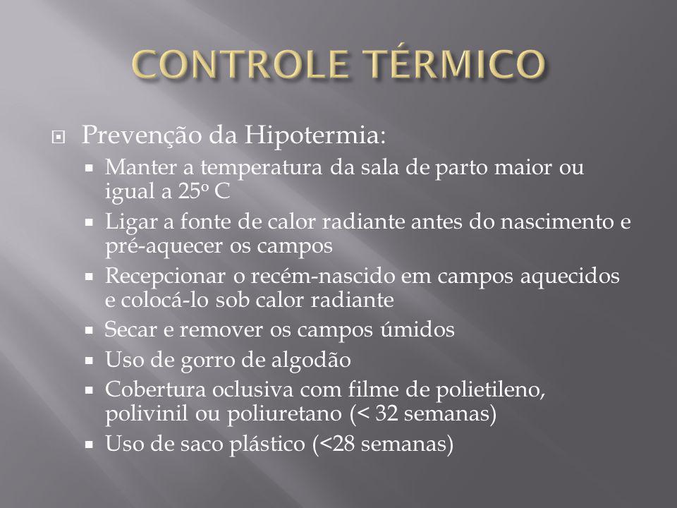 Prevenção da Hipotermia: Manter a temperatura da sala de parto maior ou igual a 25 o C Ligar a fonte de calor radiante antes do nascimento e pré-aquec