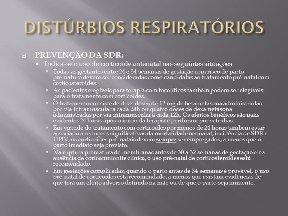 PREVENÇÃO DA SDR: Indica-se o uso do corticoide antenatal nas seguintes situações Todas as gestantes entre 24 e 34 semanas de gestação com risco de pa
