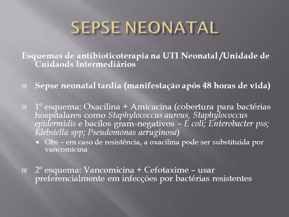 Esquemas de antibioticoterapia na UTI Neonatal /Unidade de Cuidaods Intermediários Sepse neonatal tardia (manifestação após 48 horas de vida) 1º esque