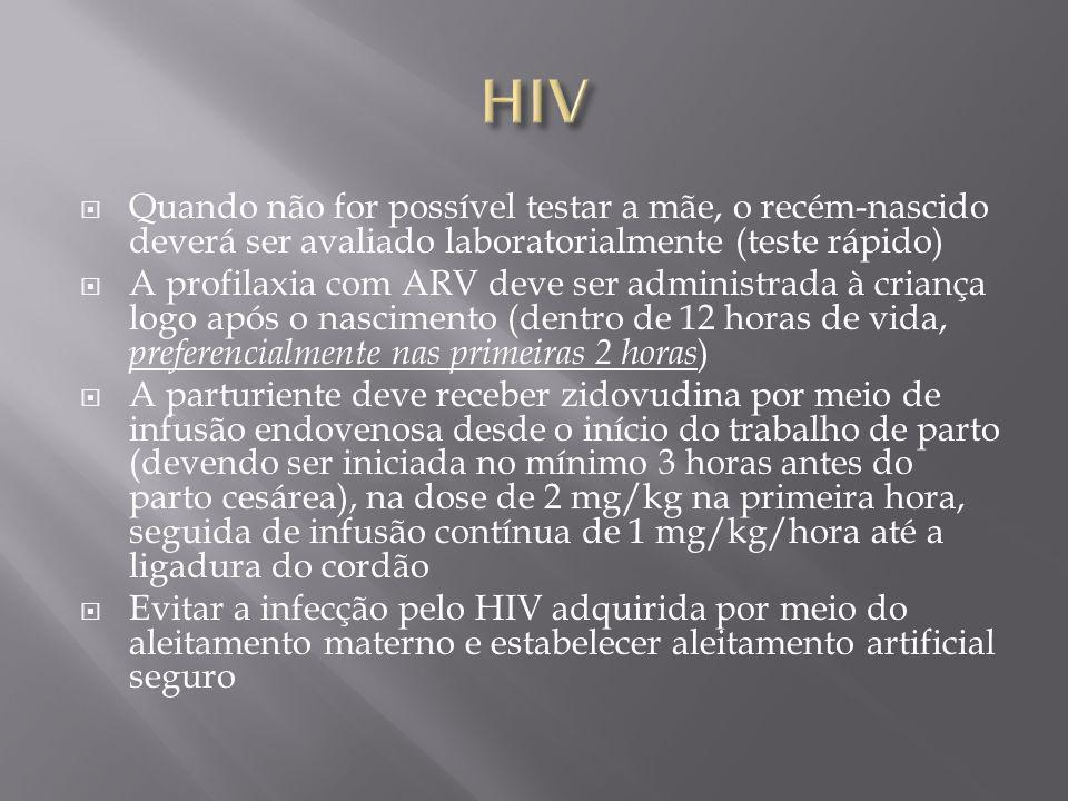 Quando não for possível testar a mãe, o recém-nascido deverá ser avaliado laboratorialmente (teste rápido) A profilaxia com ARV deve ser administrada