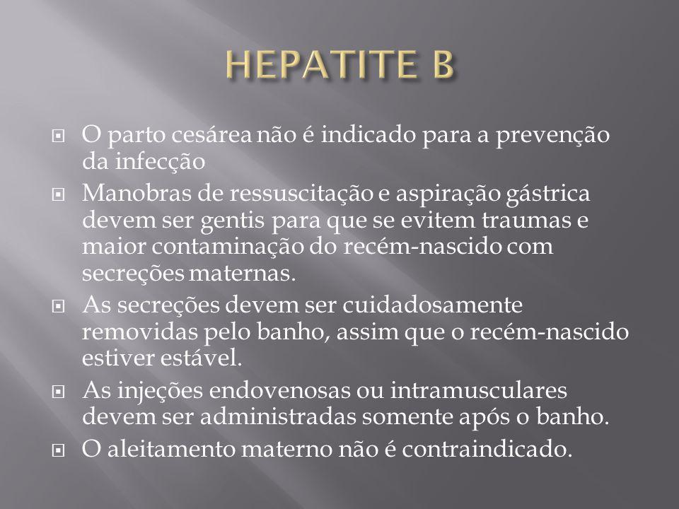 O parto cesárea não é indicado para a prevenção da infecção Manobras de ressuscitação e aspiração gástrica devem ser gentis para que se evitem traumas