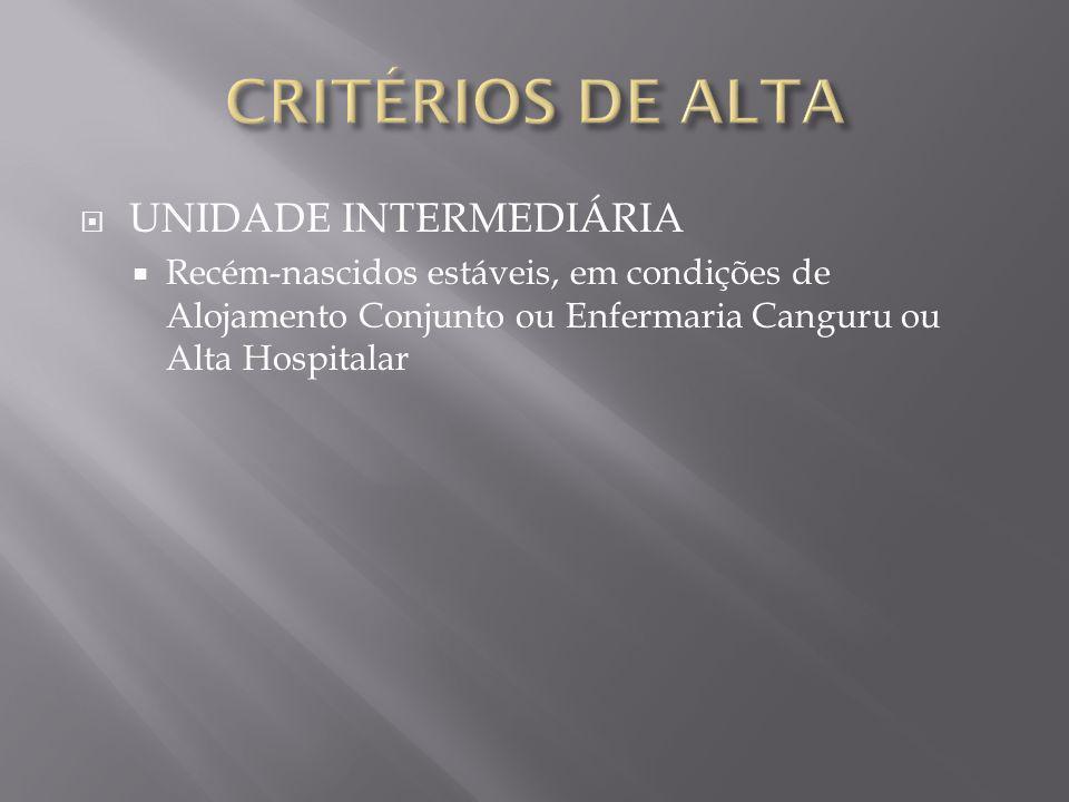 UNIDADE INTERMEDIÁRIA Recém-nascidos estáveis, em condições de Alojamento Conjunto ou Enfermaria Canguru ou Alta Hospitalar