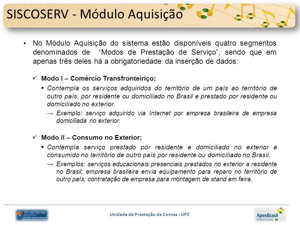 Unidade de Prestação de Contas - UPC SISCOSERV - Módulo Aquisição No Módulo Aquisição do sistema estão disponíveis quatro segmentos denominados de Mod