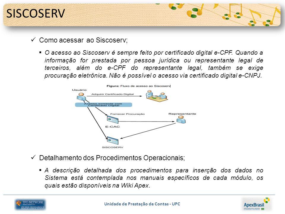 Unidade de Prestação de Contas - UPC SISCOSERV Como acessar ao Siscoserv; O acesso ao Siscoserv é sempre feito por certificado digital e-CPF. Quando a