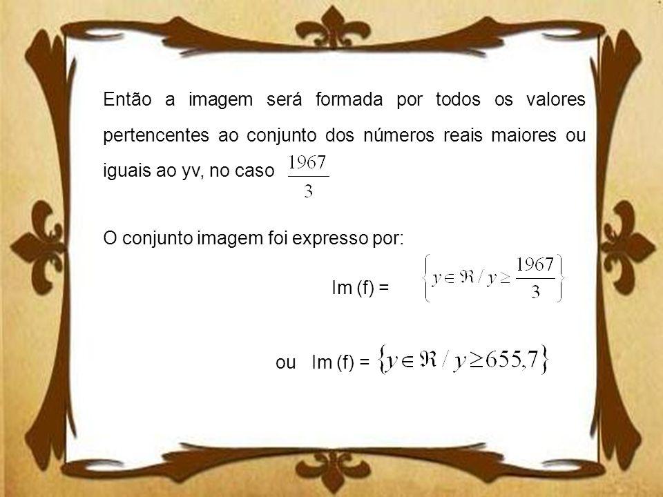 Então a imagem será formada por todos os valores pertencentes ao conjunto dos números reais maiores ou iguais ao yv, no caso O conjunto imagem foi exp