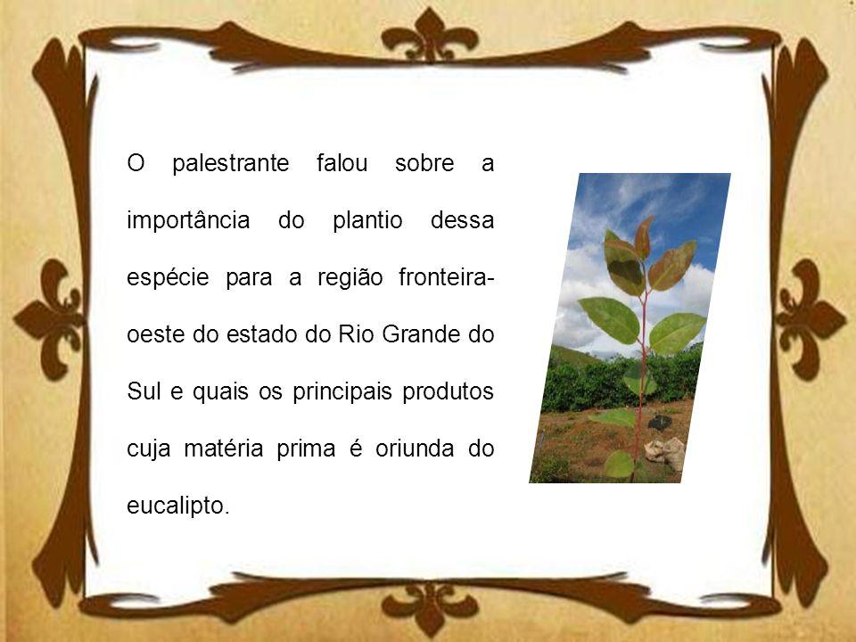 O palestrante falou sobre a importância do plantio dessa espécie para a região fronteira- oeste do estado do Rio Grande do Sul e quais os principais p