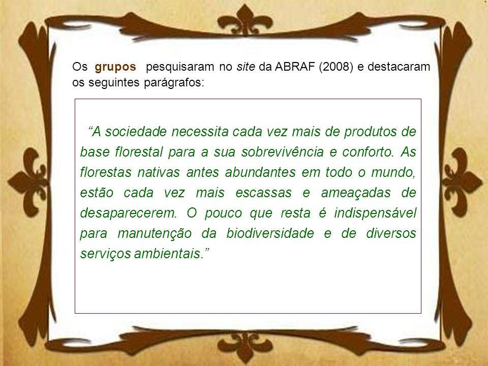Os grupos pesquisaram no site da ABRAF (2008) e destacaram os seguintes parágrafos: A sociedade necessita cada vez mais de produtos de base florestal
