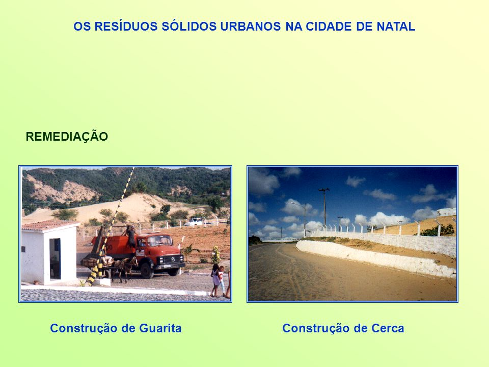 OS RESÍDUOS SÓLIDOS URBANOS NA CIDADE DE NATAL REMEDIAÇÃO Construção de GuaritaConstrução de Cerca